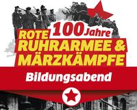 100 Jahre Rote Ruhrarmee & Märzkämpfe